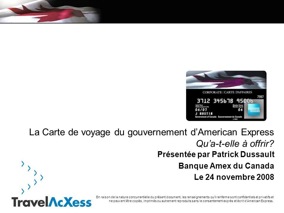 En raison de la nature concurrentielle du présent document, les renseignements qu il renferme sont confidentiels et privatifs et ne peuvent être copiés, imprimés ou autrement reproduits sans le consentement exprès et écrit d American Express.