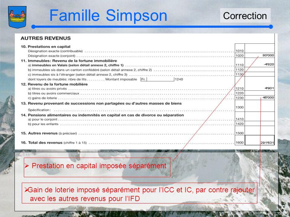 Famille Simpson Correction Prestation en capital imposée séparément Gain de loterie imposé séparément pour lICC et IC, par contre rajouter avec les autres revenus pour lIFD
