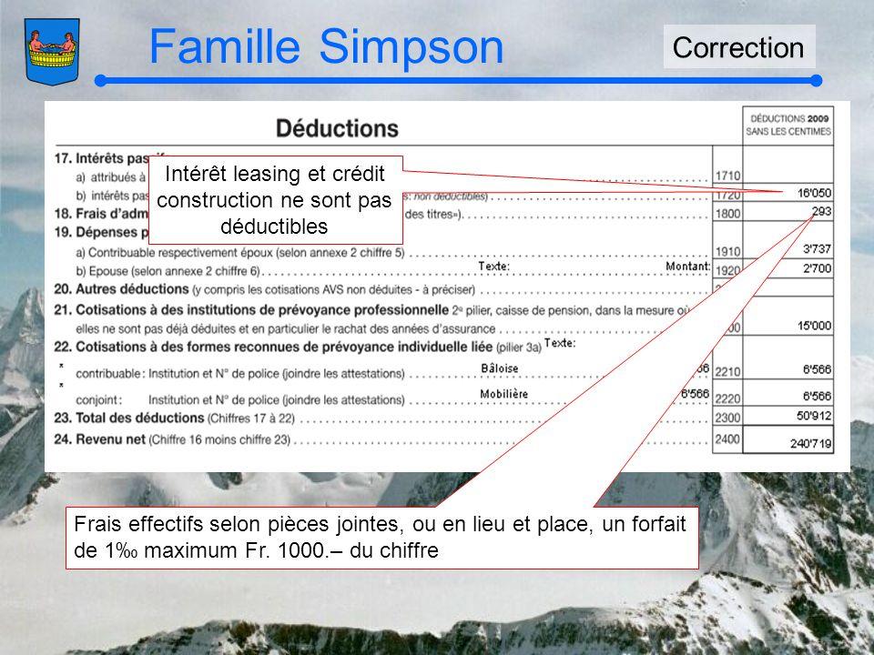 Famille Simpson Correction Intérêt leasing et crédit construction ne sont pas déductibles Frais effectifs selon pièces jointes, ou en lieu et place, un forfait de 1 maximum Fr.