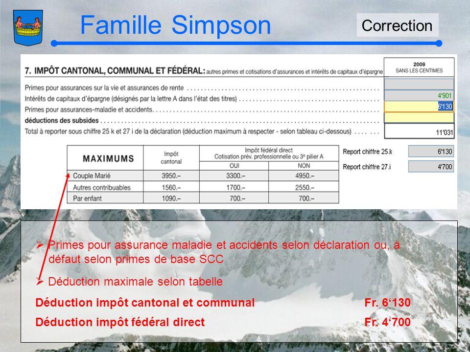 Famille Simpson Correction Primes pour assurance maladie et accidents selon déclaration ou, à défaut selon primes de base SCC Déduction maximale selon tabelle Déduction impôt cantonal et communalFr.
