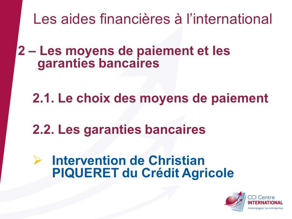Les aides financières à linternational 2 – Les moyens de paiement et les garanties bancaires 2.1. Le choix des moyens de paiement 2.2. Les garanties b