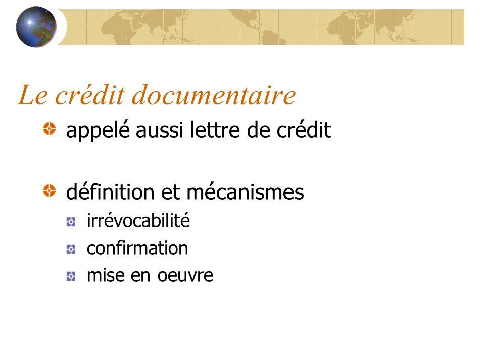 Le crédit documentaire appelé aussi lettre de crédit définition et mécanismes irrévocabilité confirmation mise en oeuvre