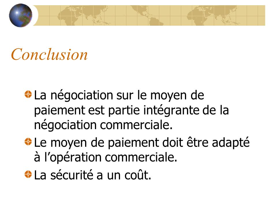 Conclusion La négociation sur le moyen de paiement est partie intégrante de la négociation commerciale. Le moyen de paiement doit être adapté à lopéra