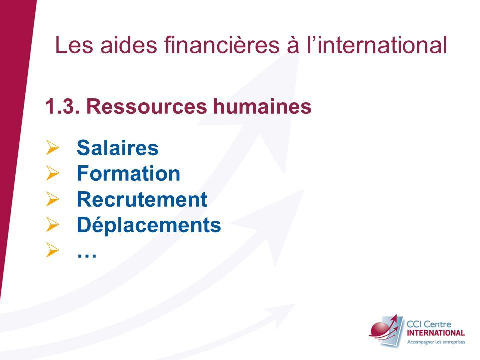 1.3. Ressources humaines Salaires Formation Recrutement Déplacements … Les aides financières à linternational