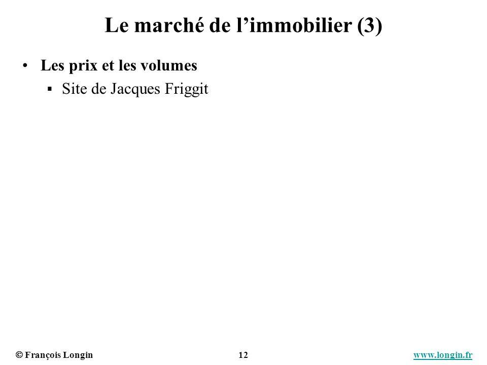 François Longin 12 www.longin.frwww.longin.fr Le marché de limmobilier (3) Les prix et les volumes Site de Jacques Friggit