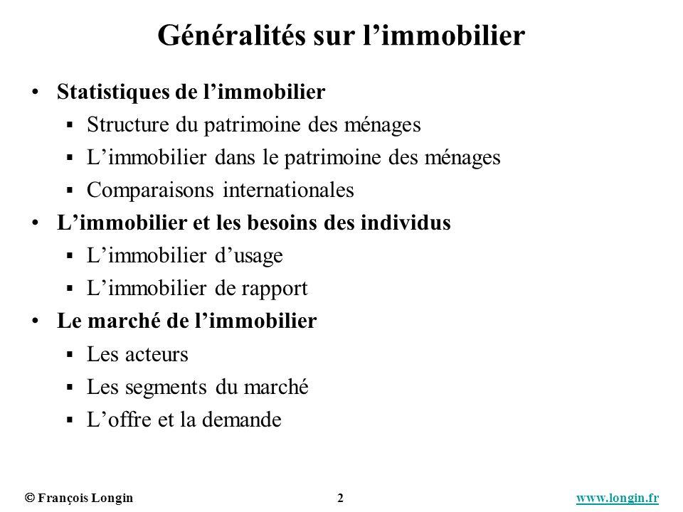 François Longin 2 www.longin.frwww.longin.fr Généralités sur limmobilier Statistiques de limmobilier Structure du patrimoine des ménages Limmobilier d