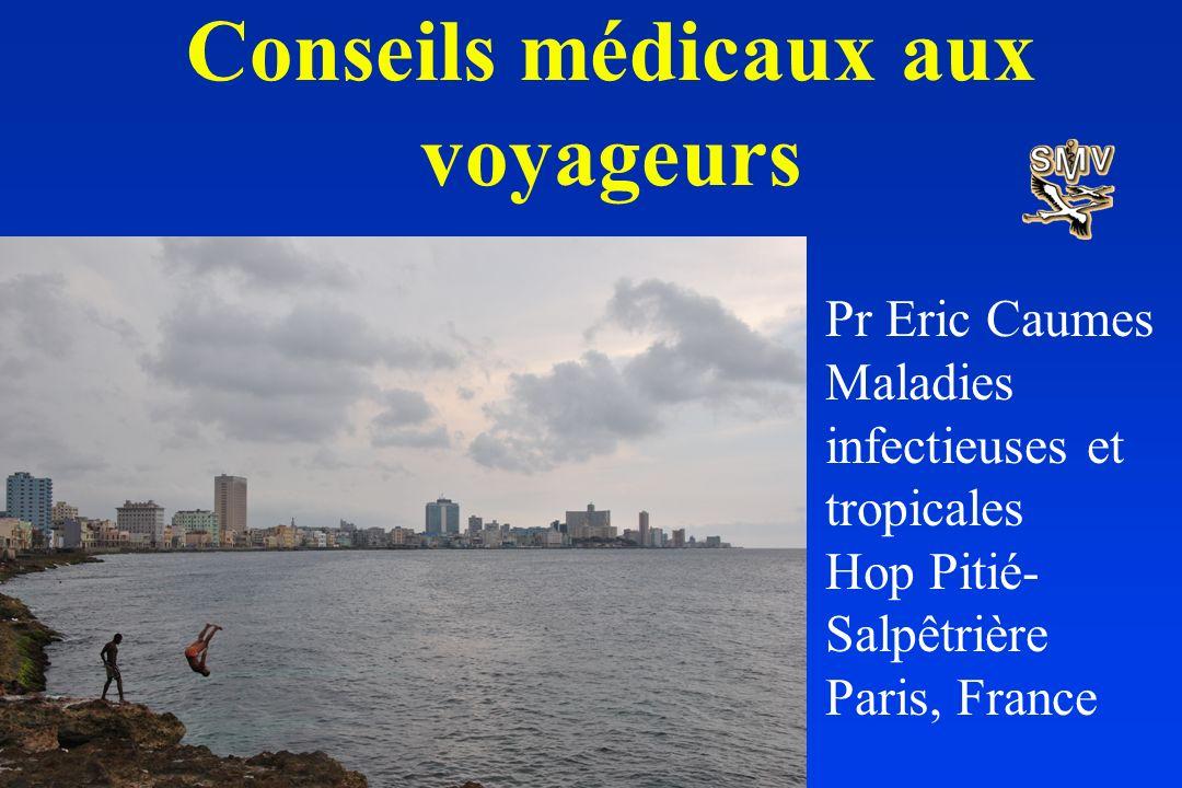 Conseils médicaux aux voyageurs Pr Eric Caumes Maladies infectieuses et tropicales Hop Pitié- Salpêtrière Paris, France