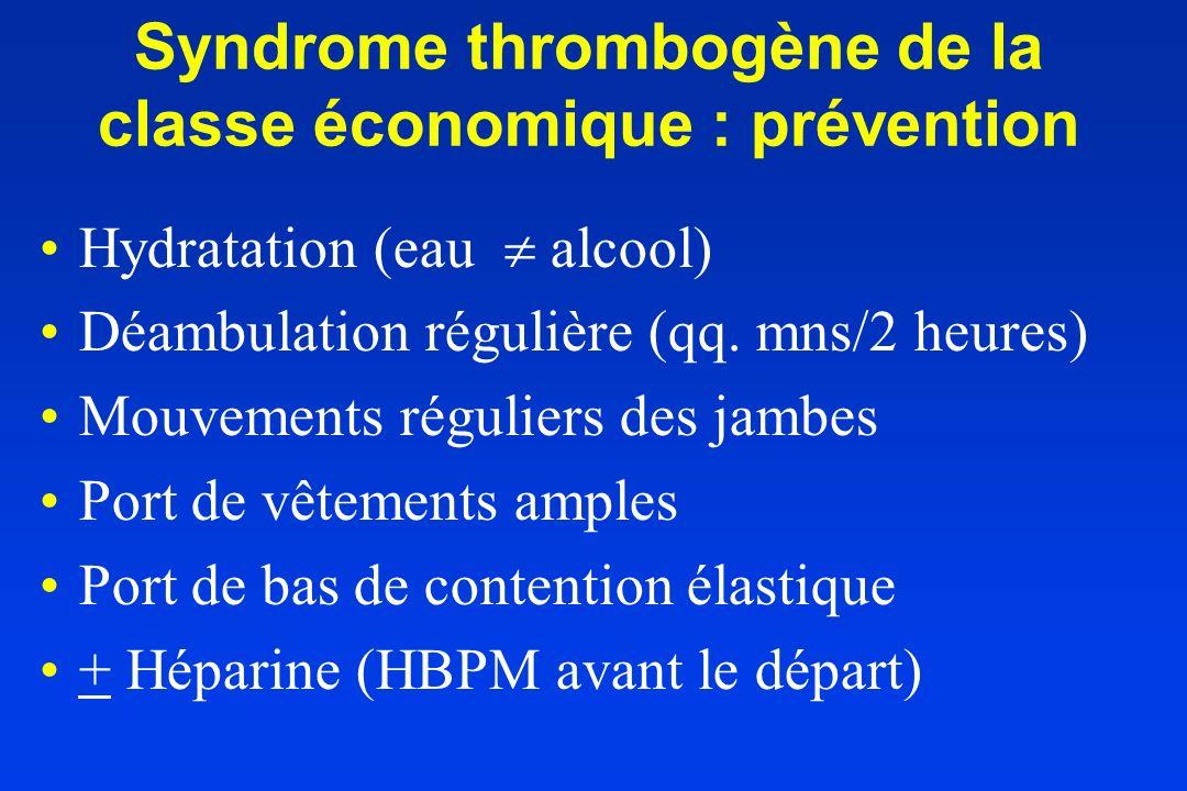 Syndrome thrombogène de la classe économique : prévention Hydratation (eau alcool) Déambulation régulière (qq. mns/2 heures) Mouvements réguliers des