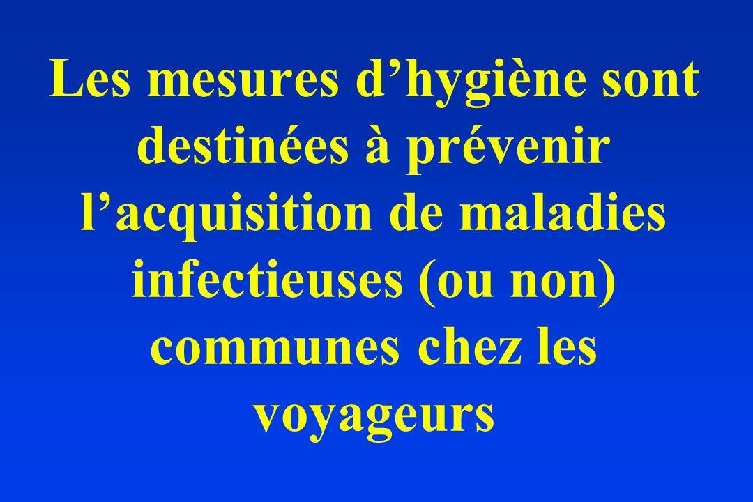 Les mesures dhygiène sont destinées à prévenir lacquisition de maladies infectieuses (ou non) communes chez les voyageurs