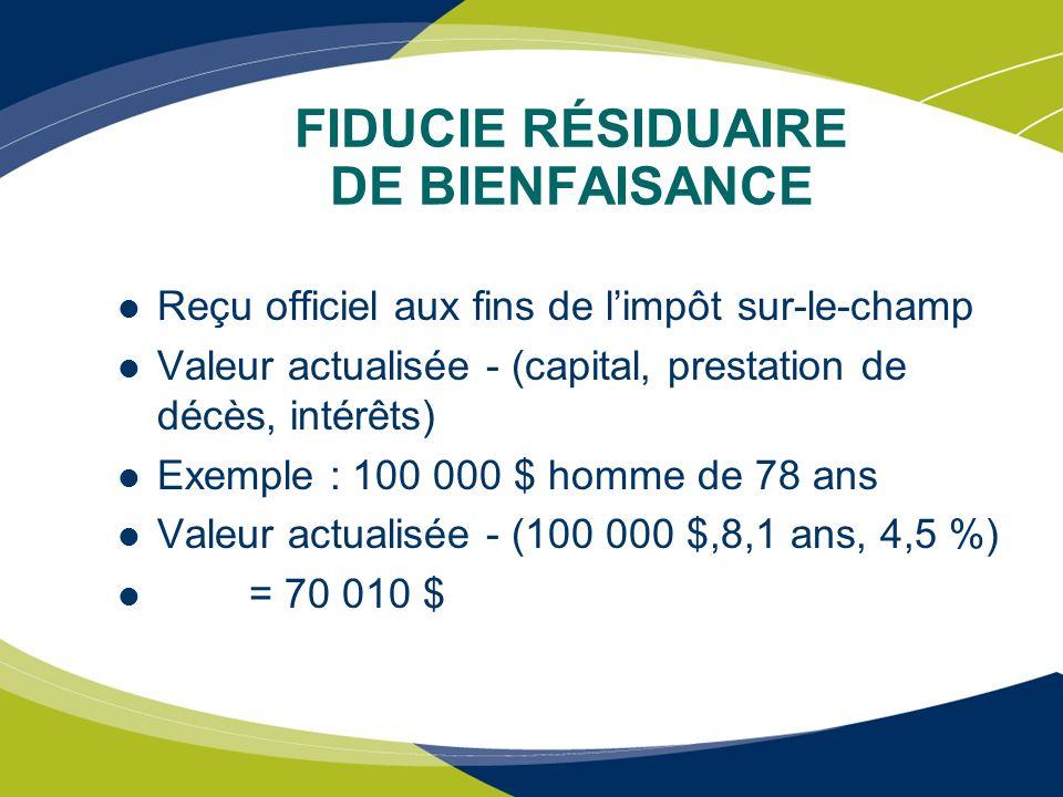 FIDUCIE RÉSIDUAIRE DE BIENFAISANCE Reçu officiel aux fins de limpôt sur-le-champ Valeur actualisée - (capital, prestation de décès, intérêts) Exemple