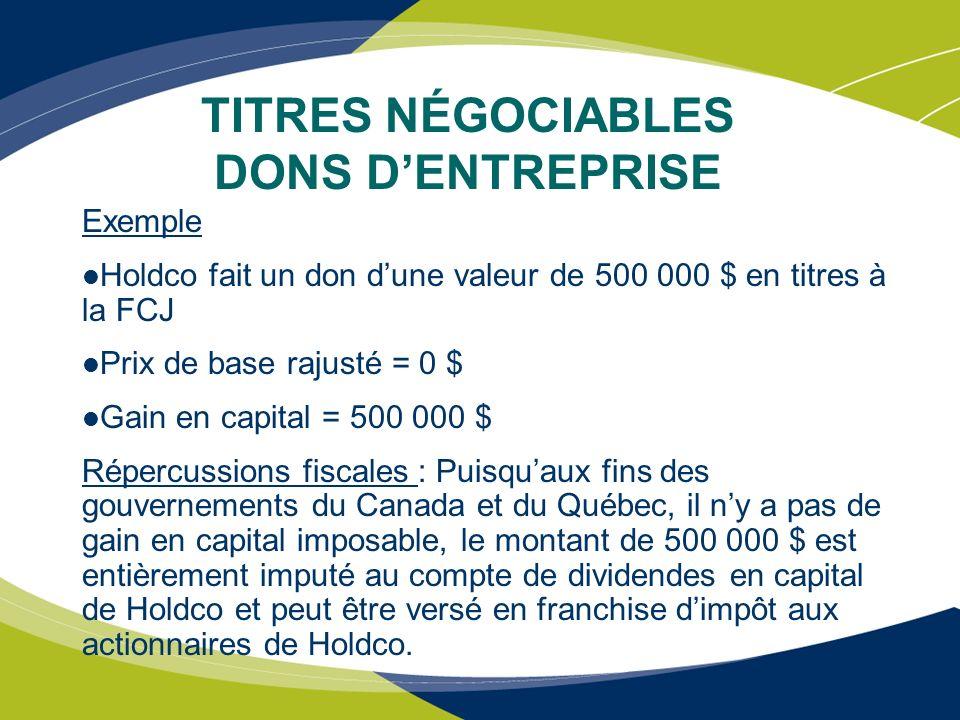 Exemple Holdco fait un don dune valeur de 500 000 $ en titres à la FCJ Prix de base rajusté = 0 $ Gain en capital = 500 000 $ Répercussions fiscales :
