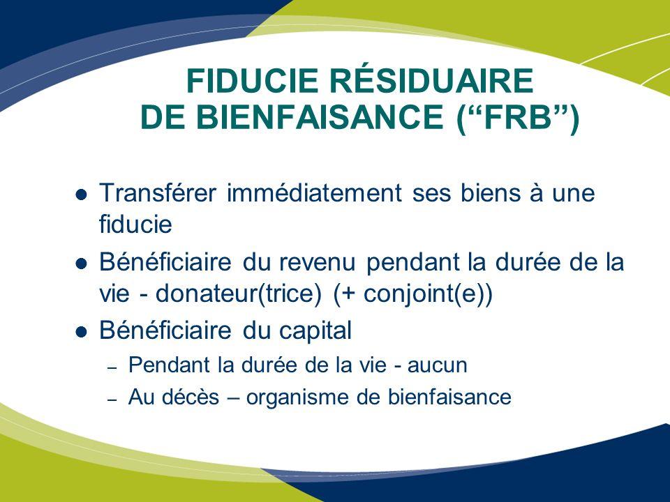 FIDUCIE RÉSIDUAIRE DE BIENFAISANCE (FRB) Transférer immédiatement ses biens à une fiducie Bénéficiaire du revenu pendant la durée de la vie - donateur