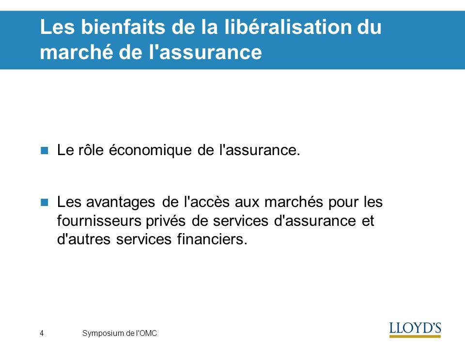 Symposium de l'OMC4 Les bienfaits de la libéralisation du marché de l'assurance Le rôle économique de l'assurance. Les avantages de l'accès aux marché