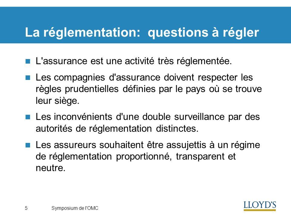 Symposium de l'OMC5 La réglementation: questions à régler L'assurance est une activité très réglementée. Les compagnies d'assurance doivent respecter