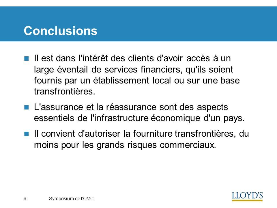 Symposium de l'OMC6 Conclusions Il est dans l'intérêt des clients d'avoir accès à un large éventail de services financiers, qu'ils soient fournis par
