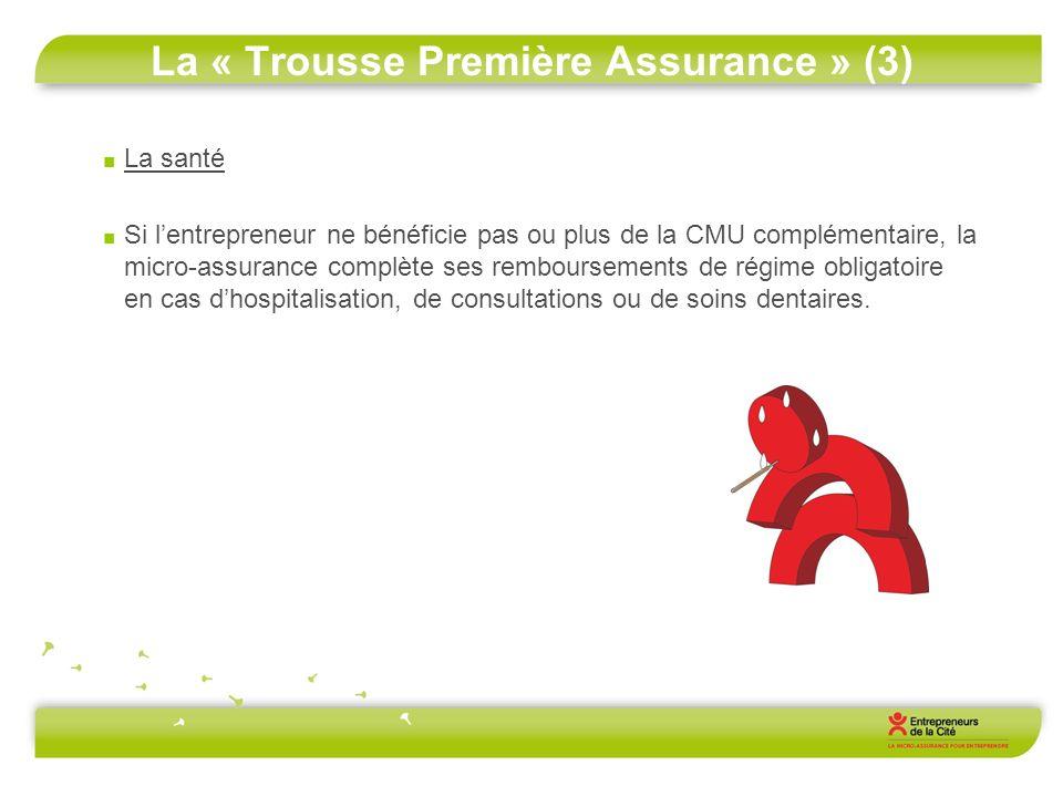 La « Trousse Première Assurance » (3) La santé Si lentrepreneur ne bénéficie pas ou plus de la CMU complémentaire, la micro-assurance complète ses rem
