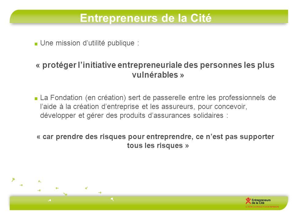Entrepreneurs de la Cité Une mission dutilité publique : « protéger linitiative entrepreneuriale des personnes les plus vulnérables » La Fondation (en