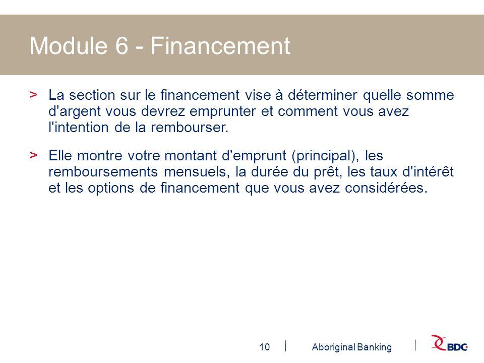 10Aboriginal Banking Module 6 - Financement >La section sur le financement vise à déterminer quelle somme d'argent vous devrez emprunter et comment vo