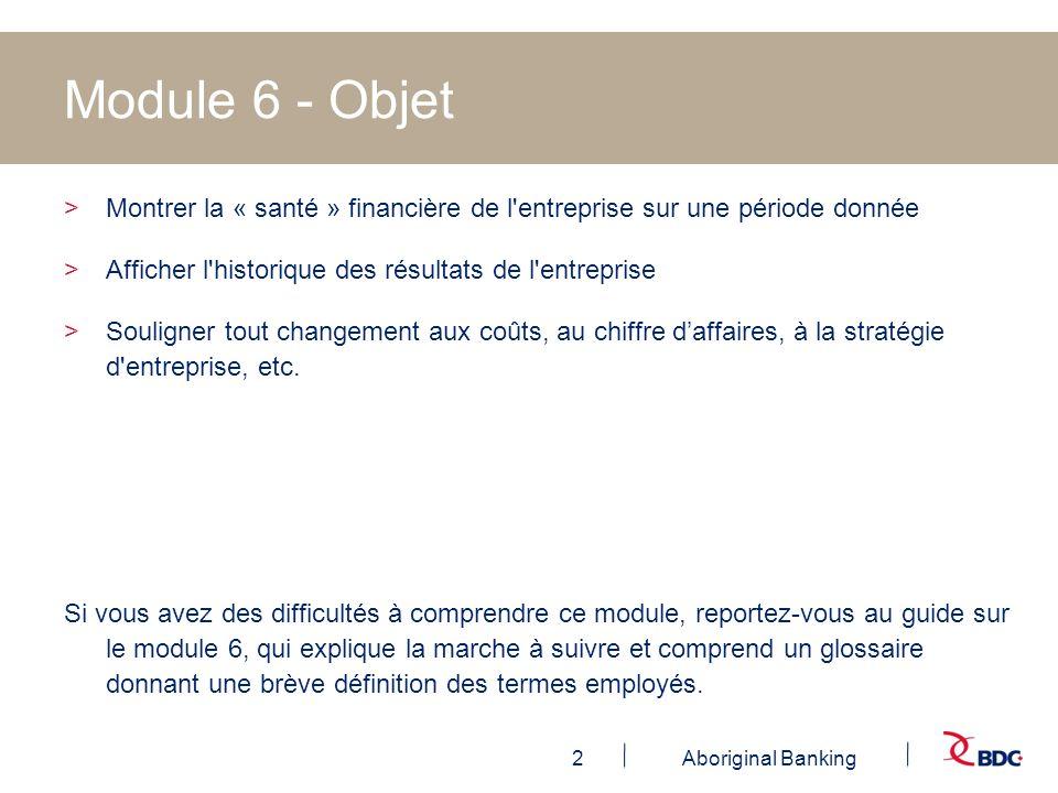 2Aboriginal Banking Module 6 - Objet >Montrer la « santé » financière de l'entreprise sur une période donnée >Afficher l'historique des résultats de l