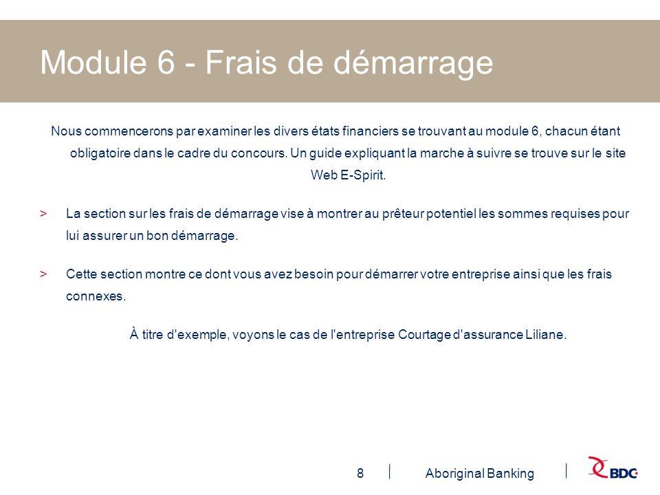 8Aboriginal Banking Module 6 - Frais de démarrage Nous commencerons par examiner les divers états financiers se trouvant au module 6, chacun étant obl