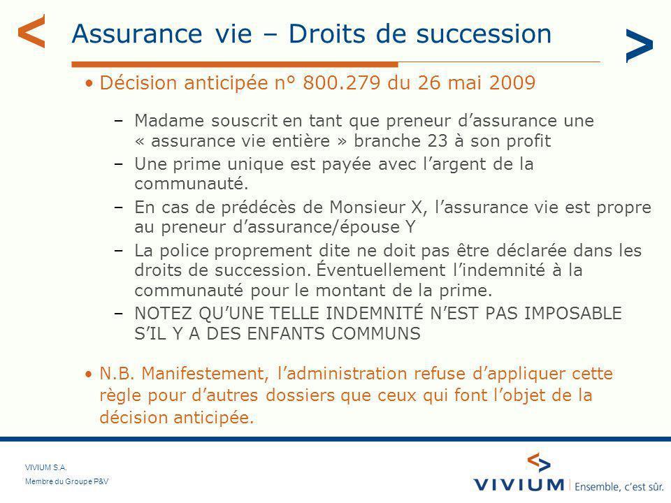 VIVIUM S.A. Membre du Groupe P&V Assurance vie – Droits de succession Décision anticipée n° 800.279 du 26 mai 2009 –Madame souscrit en tant que preneu