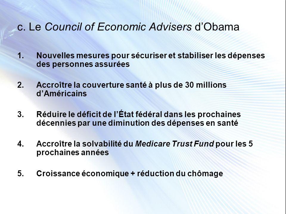 c. Le Council of Economic Advisers dObama 1.Nouvelles mesures pour sécuriser et stabiliser les dépenses des personnes assurées 2.Accroître la couvertu