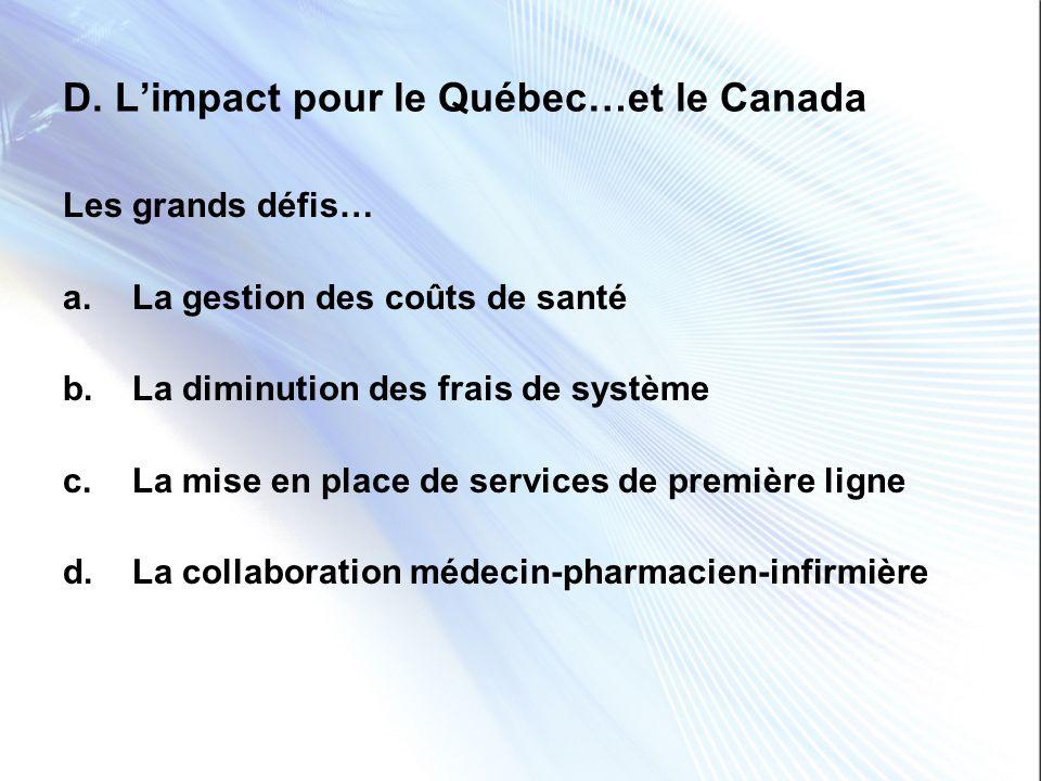 D. Limpact pour le Québec…et le Canada Les grands défis… a.La gestion des coûts de santé b.La diminution des frais de système c.La mise en place de se