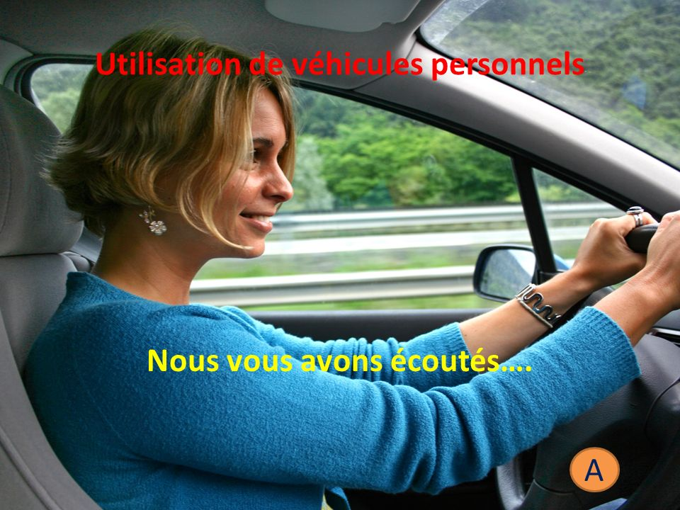 Utilisation de véhicules personnels Nous vous avons écoutés…. A