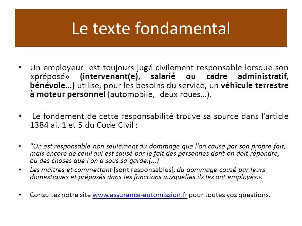 Le texte fondamental Un employeur est toujours jugé civilement responsable lorsque son «préposé» (intervenant(e), salarié ou cadre administratif, béné