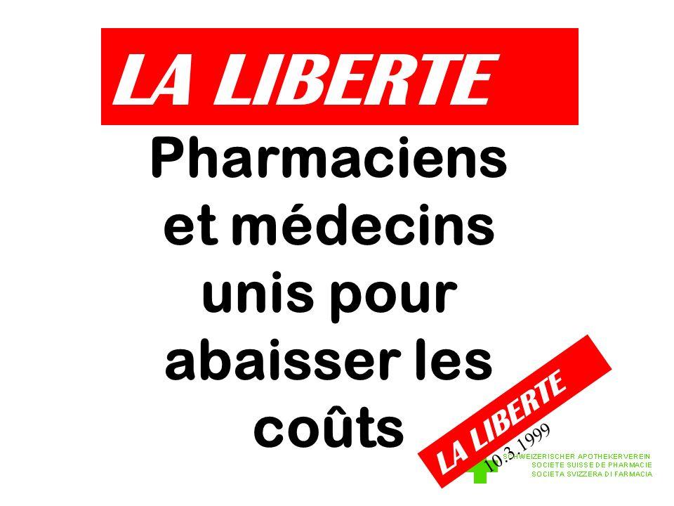 LA LIBERTE Pharmaciens et médecins unis pour abaisser les coûts LA LIBERTE 10.3.1999