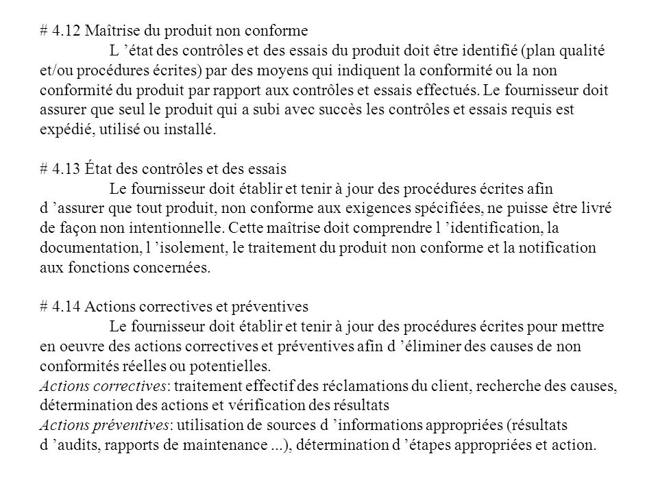 # 4.12 Maîtrise du produit non conforme L état des contrôles et des essais du produit doit être identifié (plan qualité et/ou procédures écrites) par