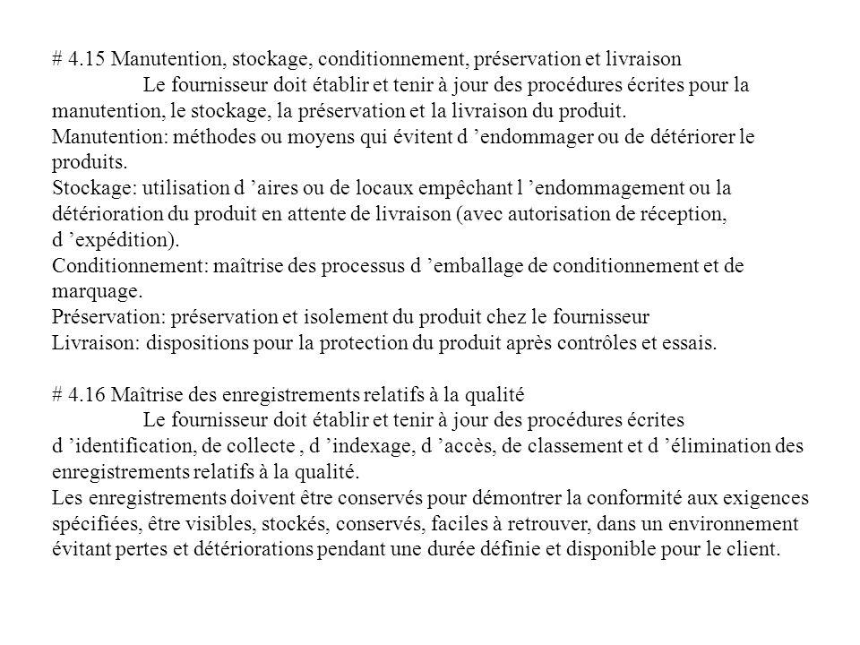 # 4.15 Manutention, stockage, conditionnement, préservation et livraison Le fournisseur doit établir et tenir à jour des procédures écrites pour la manutention, le stockage, la préservation et la livraison du produit.