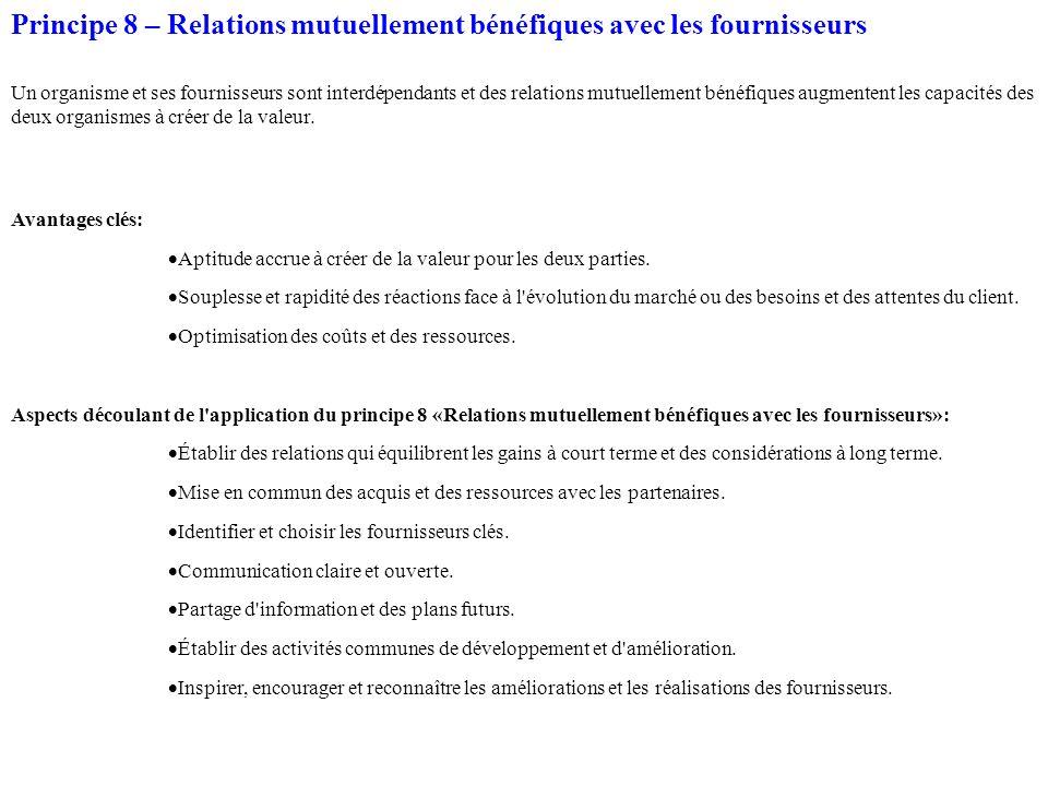 Principe 8 – Relations mutuellement bénéfiques avec les fournisseurs Un organisme et ses fournisseurs sont interdépendants et des relations mutuelleme