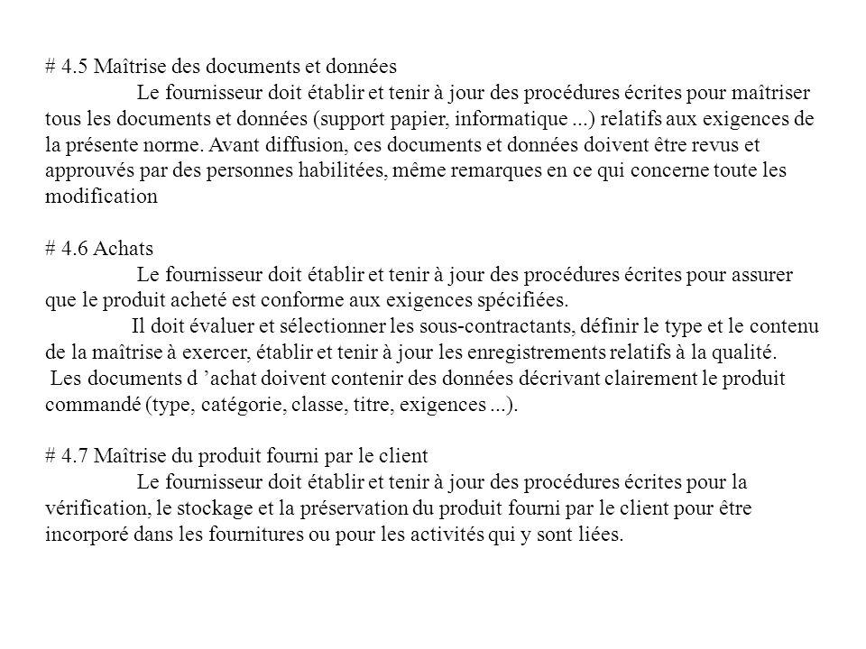 # 4.8 Maîtrise du processus Le fournisseur doit établir et tenir à jour des procédures écrites pour maîtriser tous les documents et données (support papier, informatique...) relatifs aux exigences de la présente norme.