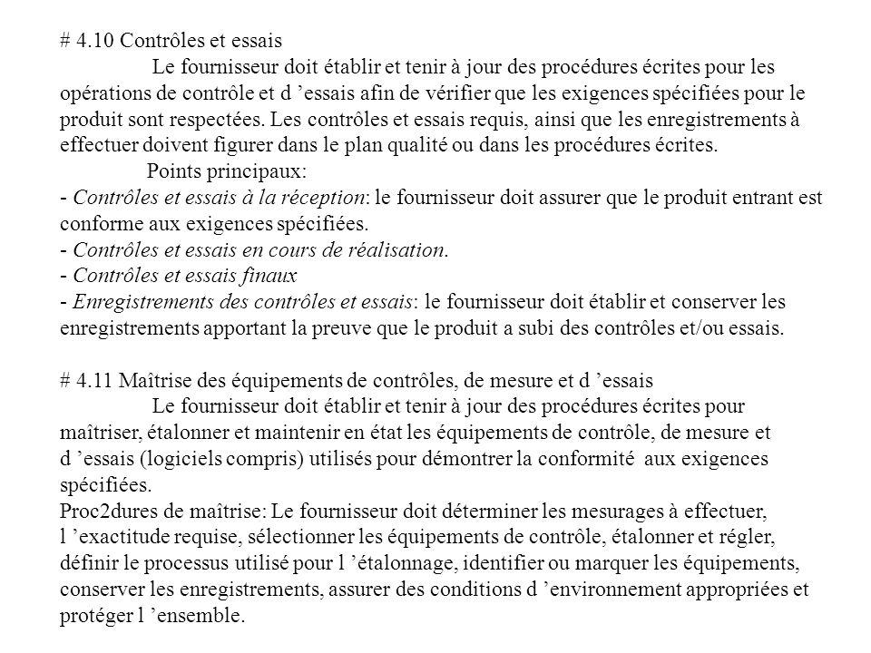 # 4.12 Maîtrise du produit non conforme L état des contrôles et des essais du produit doit être identifié (plan qualité et/ou procédures écrites) par des moyens qui indiquent la conformité ou la non conformité du produit par rapport aux contrôles et essais effectués.