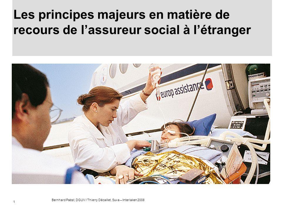 1 Bernhard Pabst, DGUV / Thierry Décaillet, Suva – Interlaken 2008 Les principes majeurs en matière de recours de lassureur social à létranger