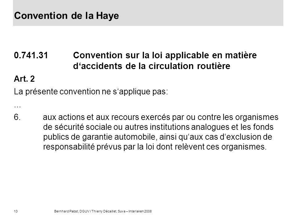 13Bernhard Pabst, DGUV / Thierry Décaillet, Suva – Interlaken 2008 Convention de la Haye 0.741.31 Convention sur la loi applicable en matière dacciden