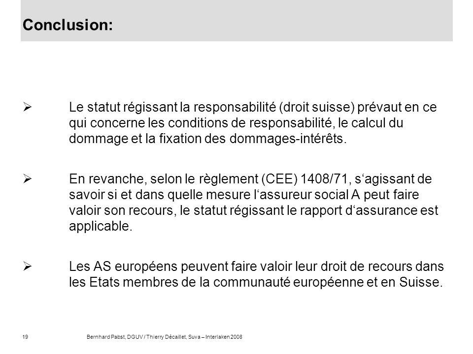 19Bernhard Pabst, DGUV / Thierry Décaillet, Suva – Interlaken 2008 Conclusion: Le statut régissant la responsabilité (droit suisse) prévaut en ce qui