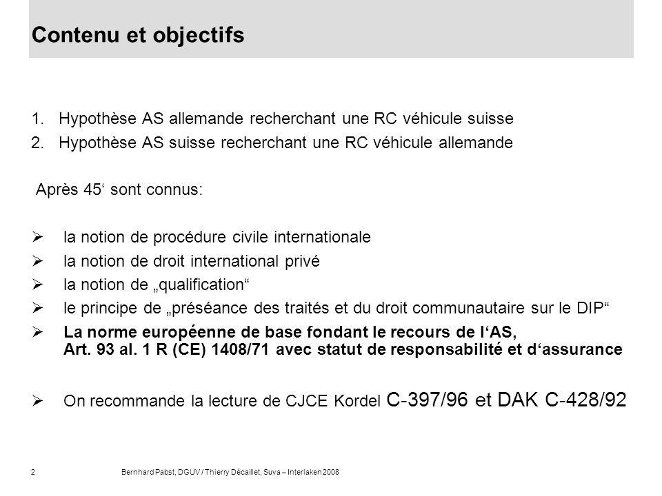 2Bernhard Pabst, DGUV / Thierry Décaillet, Suva – Interlaken 2008 Contenu et objectifs 1.Hypothèse AS allemande recherchant une RC véhicule suisse 2.H