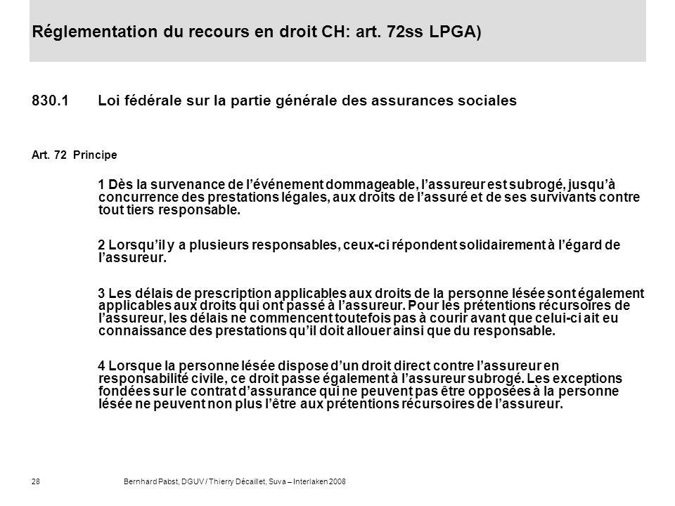 28Bernhard Pabst, DGUV / Thierry Décaillet, Suva – Interlaken 2008 Réglementation du recours en droit CH: art. 72ss LPGA) 830.1Loi fédérale sur la par