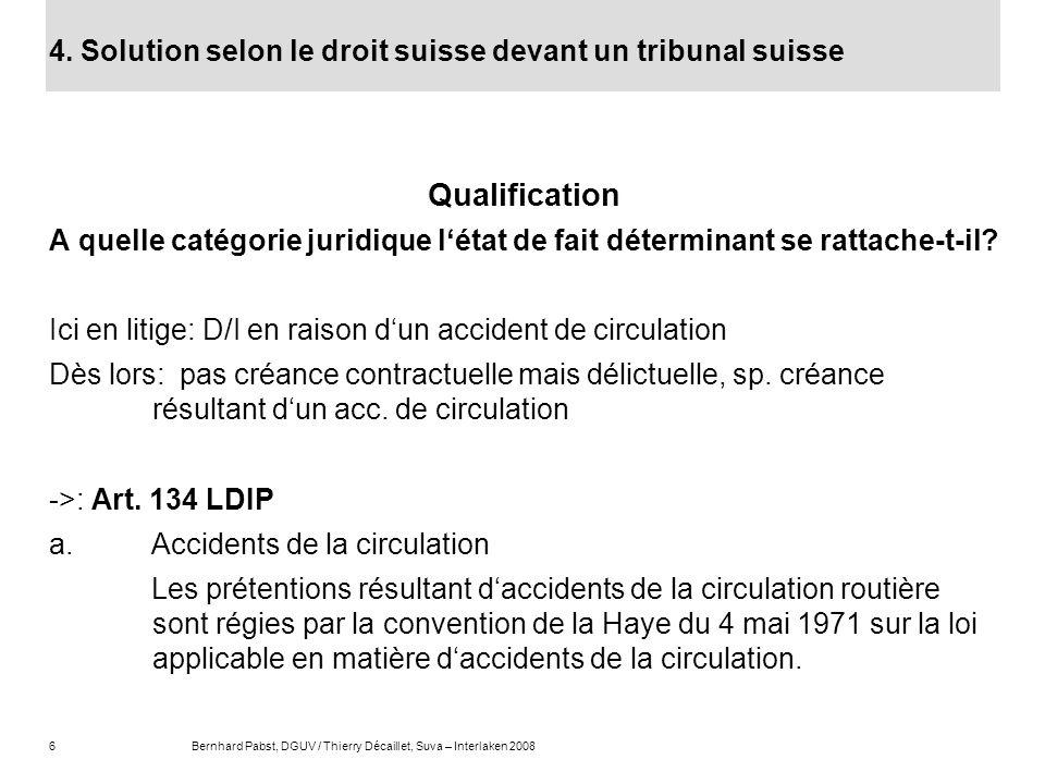 6Bernhard Pabst, DGUV / Thierry Décaillet, Suva – Interlaken 2008 4. Solution selon le droit suisse devant un tribunal suisse Qualification A quelle c