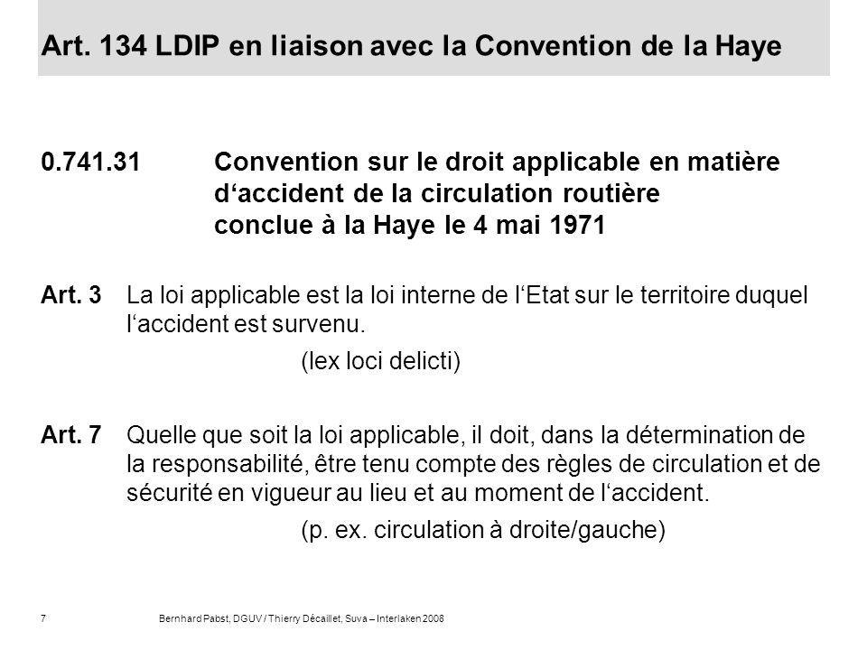7Bernhard Pabst, DGUV / Thierry Décaillet, Suva – Interlaken 2008 Art. 134 LDIP en liaison avec la Convention de la Haye 0.741.31 Convention sur le dr