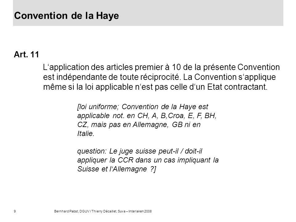 9Bernhard Pabst, DGUV / Thierry Décaillet, Suva – Interlaken 2008 Convention de la Haye Art. 11 Lapplication des articles premier à 10 de la présente