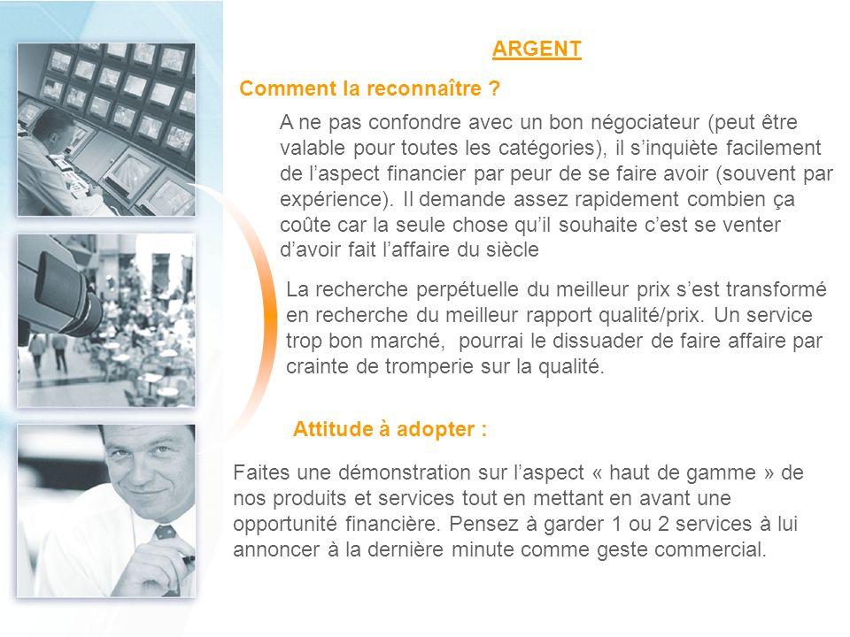 ARGENT A ne pas confondre avec un bon négociateur (peut être valable pour toutes les catégories), il sinquiète facilement de laspect financier par peu