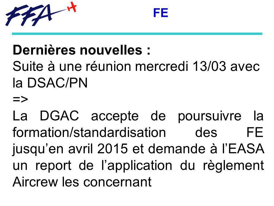 Dernières nouvelles : Suite à une réunion mercredi 13/03 avec la DSAC/PN => La DGAC accepte de poursuivre la formation/standardisation des FE jusquen avril 2015 et demande à lEASA un report de lapplication du règlement Aircrew les concernant FE