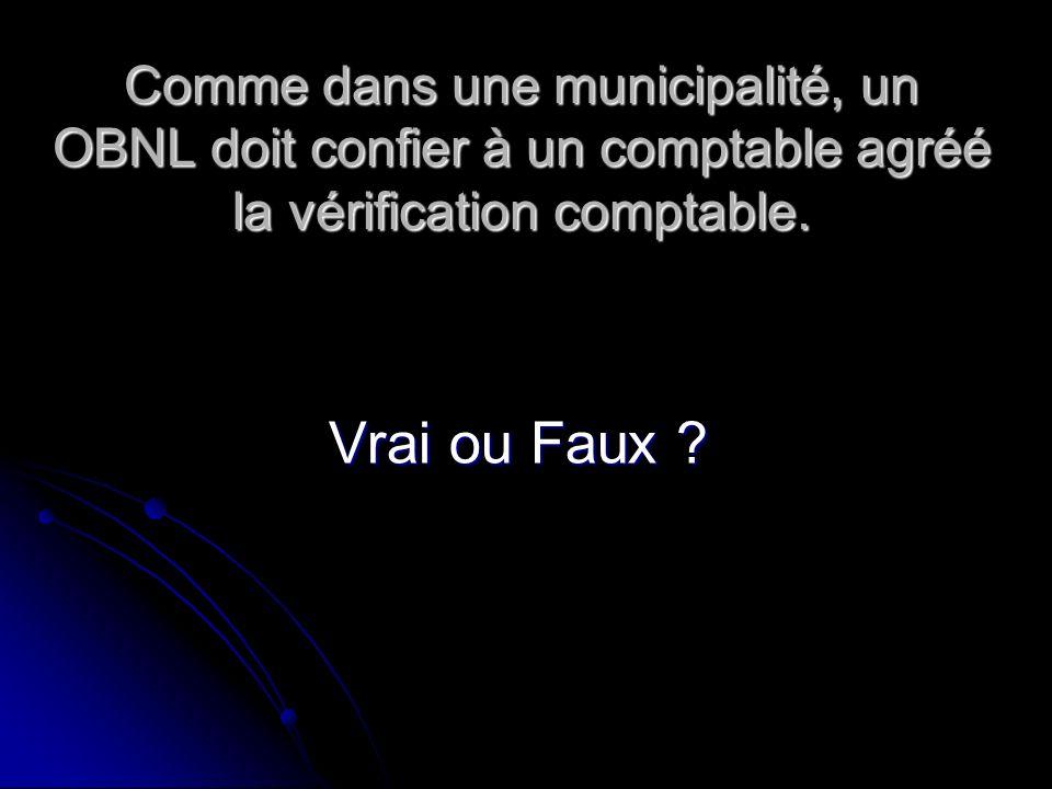 Comme dans une municipalité, un OBNL doit confier à un comptable agréé la vérification comptable. Vrai ou Faux ?