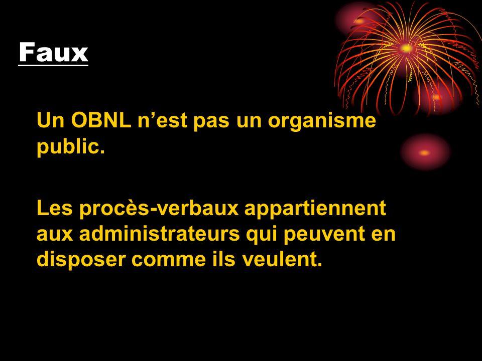 Faux Un OBNL nest pas un organisme public. Les procès-verbaux appartiennent aux administrateurs qui peuvent en disposer comme ils veulent.