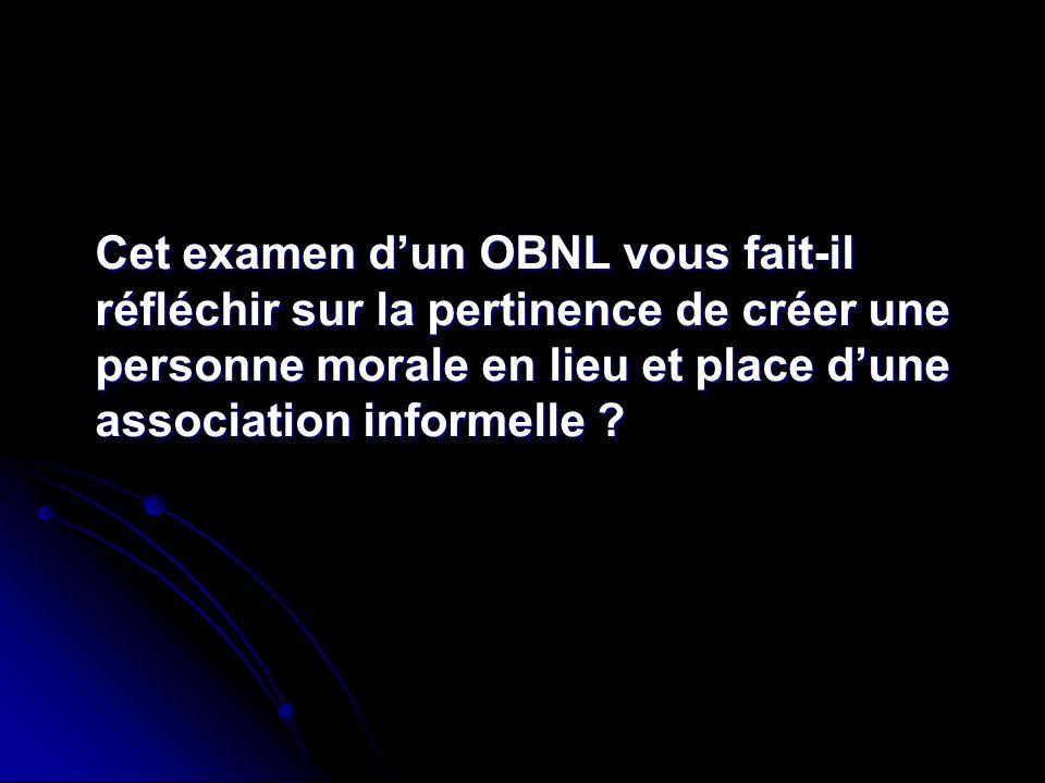 Cet examen dun OBNL vous fait-il réfléchir sur la pertinence de créer une personne morale en lieu et place dune association informelle ?