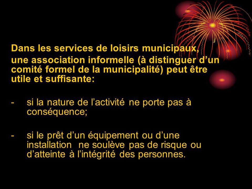 Dans les services de loisirs municipaux, une association informelle (à distinguer dun comité formel de la municipalité) peut être utile et suffisante:
