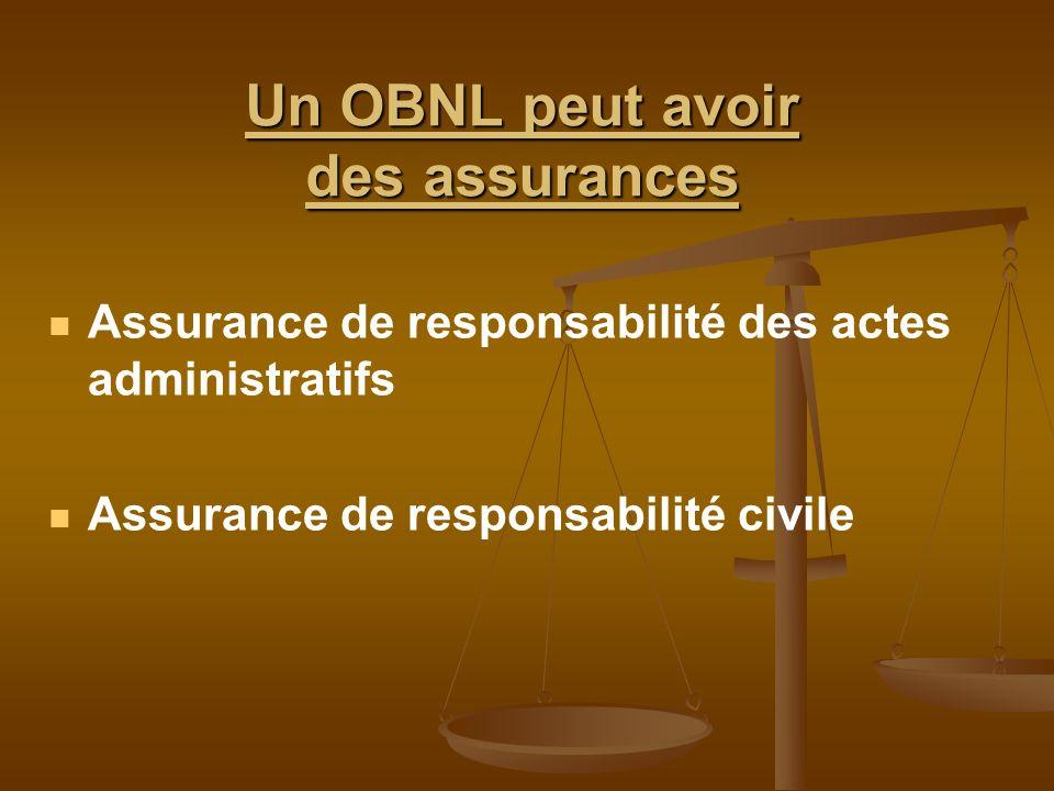 Un OBNL peut avoir des assurances Assurance de responsabilité des actes administratifs Assurance de responsabilité civile